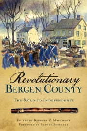 Revolutionary Bergen County - The Road to Independence ebook by Barbara Z. Marchant,Barnet Schecter