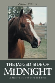 The Jagged Side of Midnight - A Horse's Tale of Love and Loss ebook by Patrick DiCicco