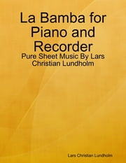 La Bamba for Piano and Recorder - Pure Sheet Music By Lars Christian Lundholm ebook by Lars Christian Lundholm