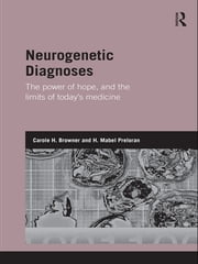 Neurogenetic Diagnoses - The Power of Hope and the Limits of Today's Medicine ebook by Carole H. Browner,Mabel H. Preloran