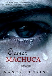 O amor machuca ebook de Nancy Jenkins