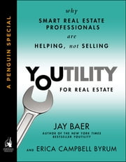 Youtility for Real Estate - Why Smart Real Estate Professionals are Helping, Not Selling (A Penguin Special from Portfolio) ebook by Jay Baer,Erica Campbell Byrum