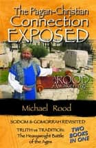 The Pagan-Christian Connection Exposed ebook by Rood, Michael
