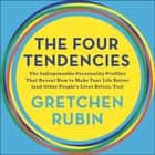 The Four Tendencies - The Indispensable Personality Profiles That Reveal How to Make Your Life Better (and Other People's Lives Better, Too) Hörbuch by Gretchen Rubin