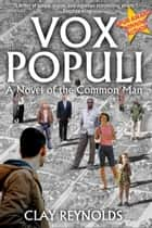 Vox Populi - A Novel of the Common Man ebook by Clay Reynolds