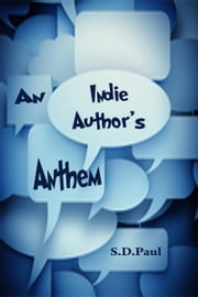 An Indie Author's Anthem ebook by Sandra D Paul