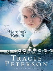 Morning's Refrain (Song of Alaska Book #2) ebook by Tracie Peterson