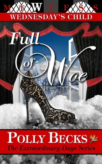 WEDNESDAY'S CHILD: Full of Woe ebook by Polly Becks