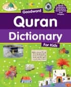 Goodword Quran Dictionary for Kids - Islamic Children's Books on the Quran, the Hadith and the Prophet Muhammad ebook by Saniyasnain Khan