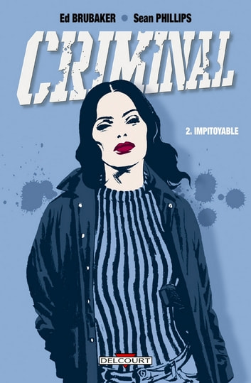 Criminal T02 - Impitoyable eBook by Sean Philips,Ed Brubaker