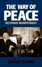 The Way of Peace Restored Momentarily - Herbert W. Armstrong showed the way to peace ebook by