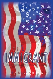 The Immigrant - A Young Man's Trade Skills Spark His Love Affair with America's Economy ebook by Paul Barlin