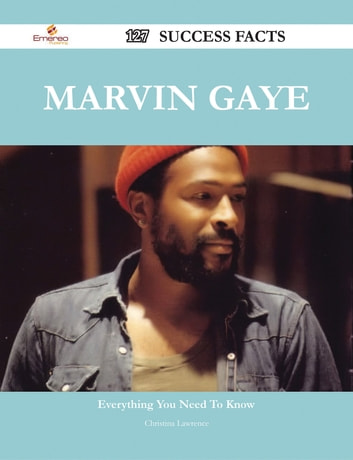 Marvin Gaye 127 Success Facts - Everything you need to know about Marvin Gaye ebook by Christina Lawrence
