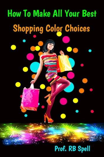 How to Make All Your Best Shopping Color Choices ebook by RB Spell
