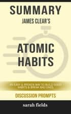 Atomic Habits: An Easy & Proven Way to Build Good Habits & Break Bad Ones by James Clear (Discussion Prompts) ebook by Sarah Fields
