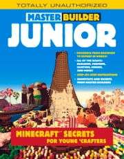 Master Builder Junior - Minecraft ® Secrets for Young Crafters ebook by Triumph Books