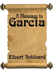 A Message To Garcia (with Linked Toc) ebook by Elbert Hubbard