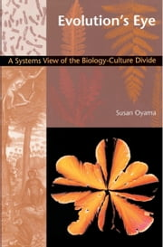 Evolution's Eye - A Systems View of the Biology-Culture Divide ebook by Susan Oyama,Barbara Herrnstein Smith,E. Roy Weintraub