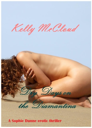 Dry Days on the Diamantina - Sophie Dunne erotic adventures, #1 ebook by Kelly McCloud