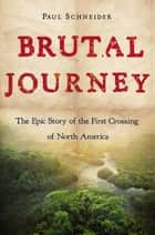 Brutal Journey ebook by Paul Schneider
