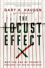 The Locust Effect - Why the End of Poverty Requires the End of Violence ebook by Gary A. Haugen,Victor Boutros