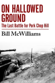 On Hallowed Ground - The Last Battle for Pork Chop Hill ebook by Bill McWilliams, Robert W. Sennewald