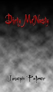 Dirty McNasty ebook by Joseph Palmer