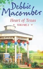 Heart of Texas Volume 2: Caroline's Child (Heart of Texas, Book 3) / Dr. Texas (Heart of Texas, Book 4) ebook by Debbie Macomber