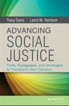 Advancing Social Justice ebook by Tracy Davis,Laura M. Harrison