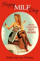 Happy MILF Day - Stories Celebrating Hot Moms ebook by Lori Perkins