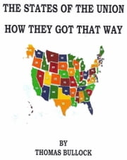 The States of Union How They Got That Way ebook by Thomas Bullock