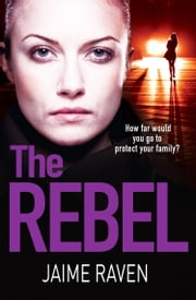 The Rebel: The new crime thriller that will have you gripped in 2018 ebook by Jaime Raven