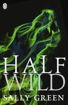 Half Wild eBook by Sally Green