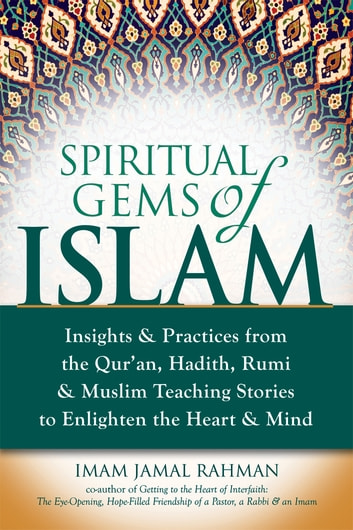 Spiritual Gems of Islam - Insights & Practices from the Quran, Hadith, Rumi & Muslim Teaching Stories to Enlighten the Heart & Mind ebook by Imam Jamal Rahman