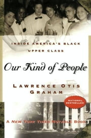 Our Kind of People - Inside America's Black Upper Class ebook by Lawrence Otis Graham