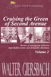 Cruising the Green of Second Avenue - Stories of outrageous behavior, improbable events and debatable dilemmas ebook by Walter Giersbach