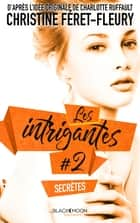 Les Intrigantes - Tome 2 - Secrètes ebook by Christine Féret-Fleury