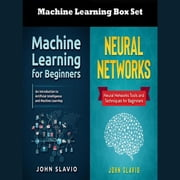Machine Learning Box Set: 2 Books in 1 audiobook by John Slavio