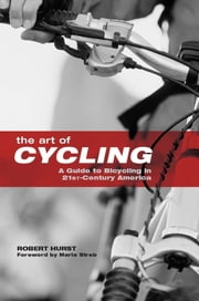 Art of Cycling - A Guide to Bicycling in 21st-Century America ebook by Robert Hurst,Marla Streb