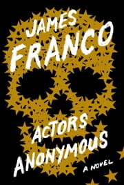 Actors Anonymous - A Novel ebook by James Franco