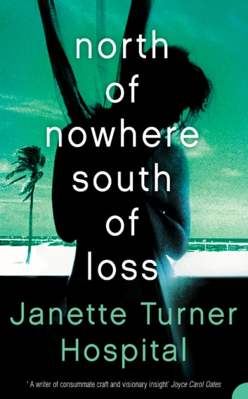North of Nowhere, South of Loss ebook by Janette Turner Hospital