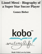 Lionel Messi - Biography of a Super Star Soccer Player ebook by Gomez Bieber
