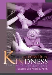 The Power of Kindness - Learning to Heal Ourselves and Our World ebook by Sandra Lee Keefer