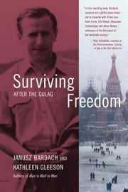 Surviving Freedom: After the Gulag ebook by Bardach, Janusz