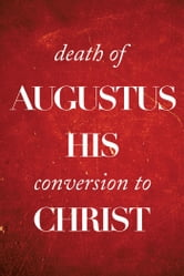 Death of Augustus his Conversion to Christ ebook by Colin Kirk