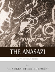 Native American Tribes: The History and Culture of the Anasazi (Ancient Pueblo) ebook by Charles River Editors