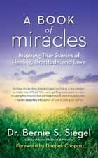 A Book of Miracles ebook by Dr. Bernie S. Siegel