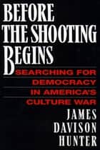 Before the Shooting Begins ebook by James Davidson Hunter