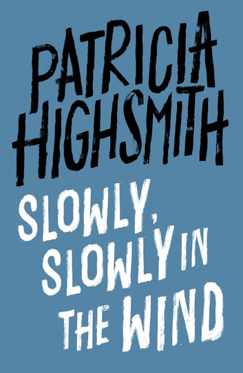 Slowly, Slowly in the Wind - A Virago Modern Classic ebook by Patricia Highsmith
