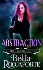 Abstraction - Urban Fantasy ebook by Bella Roccaforte